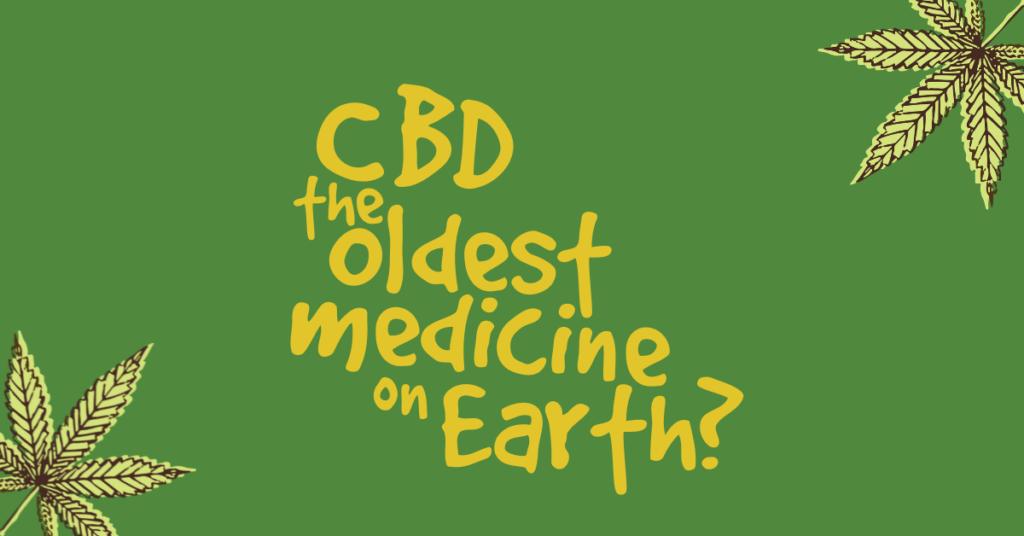 CBD the oldest medicine on earth